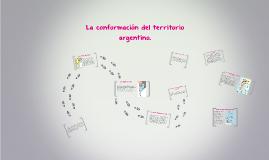 La conformación del territorio argentino.