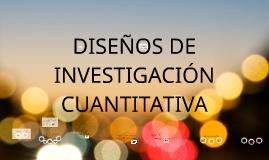 Copy of DISEÑOS DE INVESTIGACIÓN CUANTITATIVA