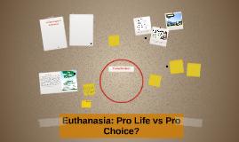 Euthanasia: Pro Life vs Pro Choice