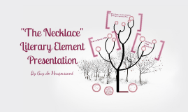 the necklace three literary elements The necklace theme and narrative elements of the necklace tisha smith eng 125 the short story that i have chosen is the necklace by guy de maupassant.