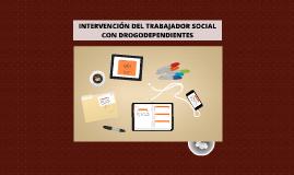 INTERVENCIÓN DEL TRABAJADOR SOCIAL CON DROGODEPENDIENTES