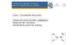 Fase 1: Evaluación financiera Costos de desensamble y repr
