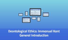 Copy of Deontological Ethics: Immanuel Kant