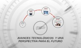 Copy of AVANCES TECNOLÓGICOS  Y UNA PERSPECTIVA PARA EL FUTURO
