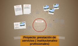 Proyecto: prestación de servicios ( institucionales- profesi