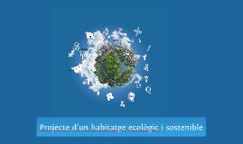 Copy of Projecte d'un habitatge ecològic i sostenible