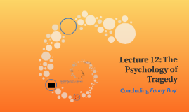 Lecture 12: The Psychology of Tragedy