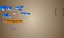 Copy of DISPOCITIVOS DE SALIDA DEL PC