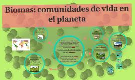 Copy of Biomas: comunidades de vida en el planeta