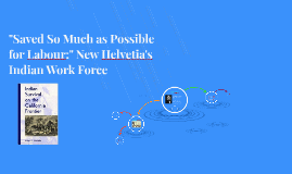 """""""Saved So Kuch as Possible for Labour:"""" New Helvetia's India"""