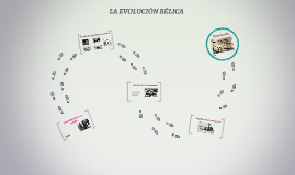 Copy of LA EVOLUCIÓN BÉLICA