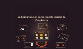 La Comunicación como Transformador de Conciencia