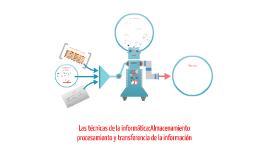 Copy of Las técnicas de la informática:Almacenamiento procesamiento