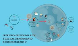 I PERÍODO: ORIGEN DEL BIEN Y DEL MAL (PENSAMIENTO RELIGIOSO)
