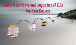 Cultural Contexts and Linguistics of ELLs