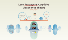 Leon Festinger's Cognitive Dissonance Theory