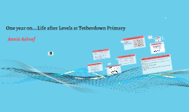 One year on...Life after Levels at Tetherdown