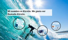 Mi nombre es Kirstin. Me gusta ser llamada Kirstin.