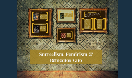 Surrealism, Feminism & Remedios Varo
