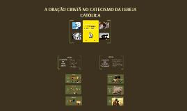 A ORAÇÃO CRISTÃ NO CATECISMO DA IGREJA CATÓLICA