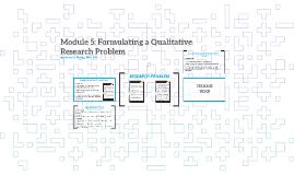 Module 5: Formulating a Qualitative Research Problem