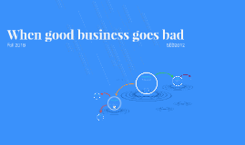 When good business goes bad