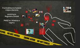 Copy of Kryminalistyczne badanie miejsca zdarzenia