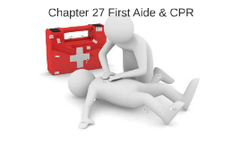 Chapter 27 First Aide & CPR