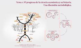 Copia de Tema 1: El progreso de la ciencia económica y su historia. Una discusión metodológica.
