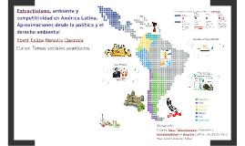 Extractivismo, ambiente y competitividad en America Latina.