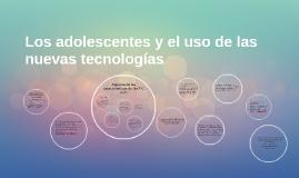 Los adolescentes y el uso de las nuevas tecnologías