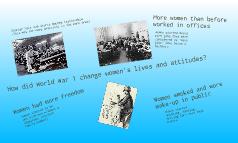 History Homework-How did World War 1 change women's lives/attitudes?