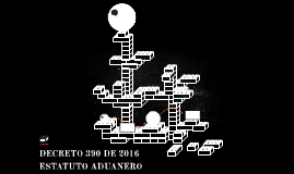DECRETO 390 DE 2016 ESTATUTO ADUANERO