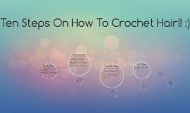 Ten Steps On How To Crochet Hair!! :)