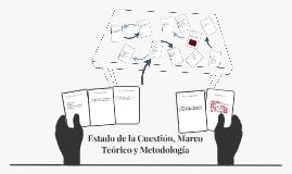 Estado de la Cuestión, Marco Teórico y Metodología