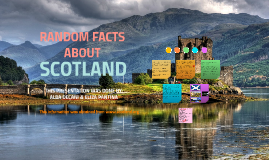 RANDOM FACTS ABOUT SCOTLAND