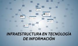 INFRAESTRUCTURA EN TECNOLOGÍA DE INFORMACIÓN