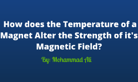 How does a Magnet's Temperature Alter the Strength of it's Magnetic Field?