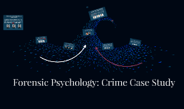 Forensic Psychology: Crime Case Study