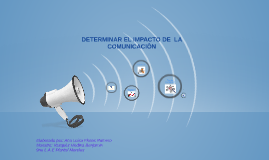 DETERMINAR EL IMPACTO DE LA COMUNICACION