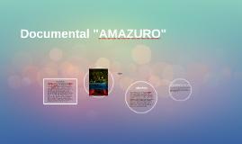 """Documental """"AMAZURO"""""""