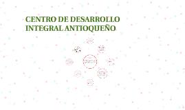 CENTRO DE DESARROLLO INTEGRAL ANTIOQUEÑO