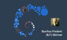 Burrhus Frederic (B.F.) Skinner