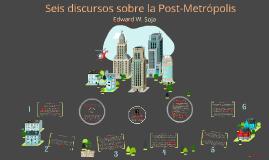 Seis Discursos sobre la Post-Metrópolis