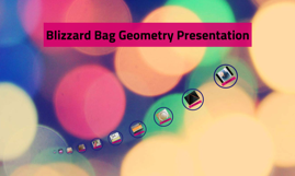 Blizzard Bag Geometry Presentation