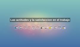 Las actitudes y la satisfaccion en el trabajo