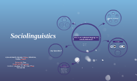 Sociolinguistics Presentation LANG 101 16.01.2018