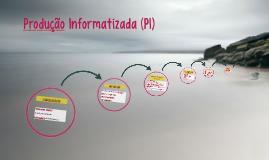 Produção Informatizada (PI)