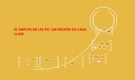 Copy of EL EMPLEO DE LAS TIC: UN DESAFIO EN CADA CLASE