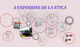 Copy of 2 ENFOQUES DE LA ETICA